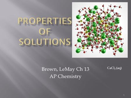 1 Brown, LeMay Ch 13 AP Chemistry CaCl 2 (aq). ExampleSolventSolute Air (g in g) Soda (g in l) H 2 in Pt (g in s) Alcoholic beverages (l in l) Sea water.