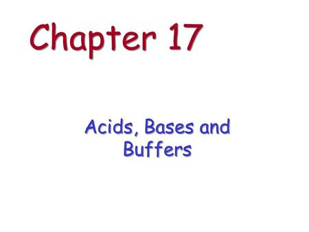 Chapter 17 Acids, Bases and Buffers. Overview strong acid : strong base strong acid : weak base weak acid : strong base weak acid : weak base common ion.