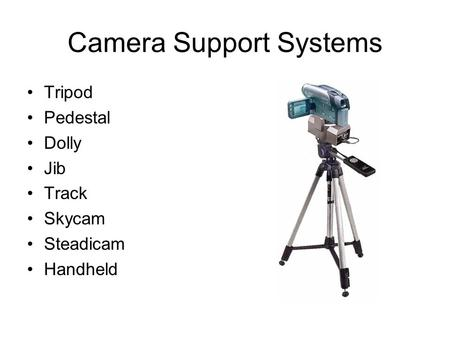 Camera Support Systems Tripod Pedestal Dolly Jib Track Skycam Steadicam Handheld.