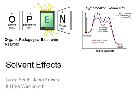 Organic Pedagogical Electronic Network Solvent Effects Laura Beuth, Jenni Frosch & Hilke Wiedenroth.