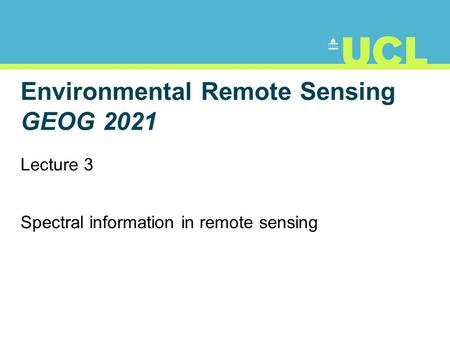 Environmental Remote Sensing GEOG 2021 Lecture 3 Spectral information in remote sensing.
