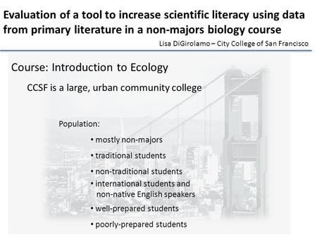 Course: Introduction to Ecology CCSF is a large, urban community college Population: mostly non-majors traditional students non-traditional students international.