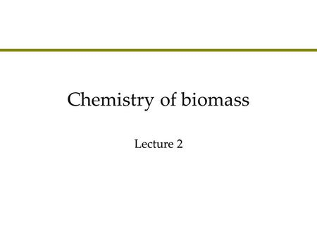 Chemistry of biomass Lecture 2. Agenda l Cellulose l Hemicelluloses l Lignin They are all POLYMERS.