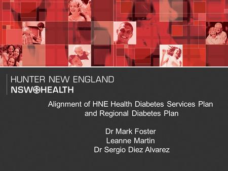 1 Alignment of HNE Health Diabetes Services Plan and Regional Diabetes Plan Dr Mark Foster Leanne Martin Dr Sergio Diez Alvarez.