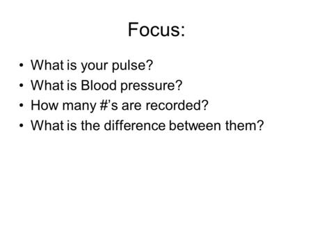 Focus: What is your pulse? What is Blood pressure? How many #'s are recorded? What is the difference between them?
