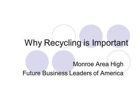 Why Recycling is Important Monroe Area High Future Business Leaders of America.