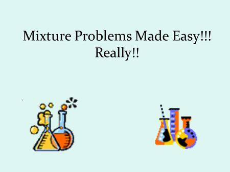 . Mixture Problems Made Easy!!! Really!! How many liters of a solution that is 20% alcohol should be combined with 10 liters of a solution that is 50%