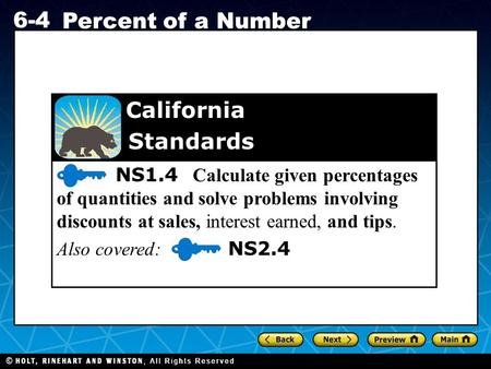 Holt CA Course 1 6-4 Percent of a Number 6-4 Percent of a Number NS1.4 Calculate given percentages of quantities and solve problems involving discounts.