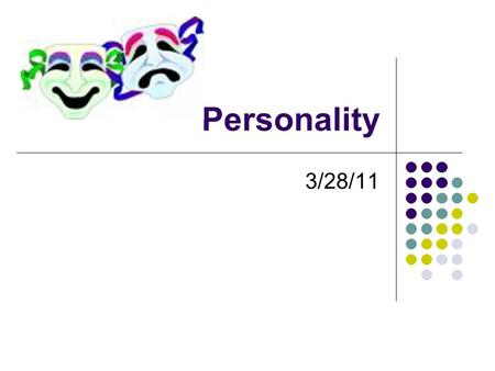 Personality 3/28/11. What is personality? Dictionary: One's character impression on others Embodiment of a collection of qualities Personal identity,