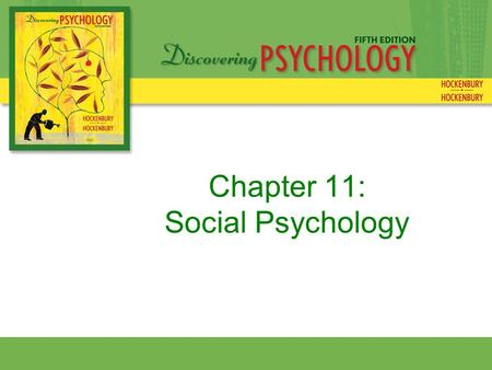 Chapter 11: Social Psychology. Social Psychology The branch of psychology that investigates how your thoughts, feelings, and behavior are influenced by.