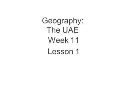 Geography: The UAE Week 11 Lesson 1.