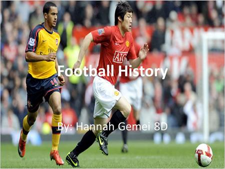 Football History By: Hannah Gemei 8D. Where did football originate from? Football originates from China, it was the first sign of what our game is today,