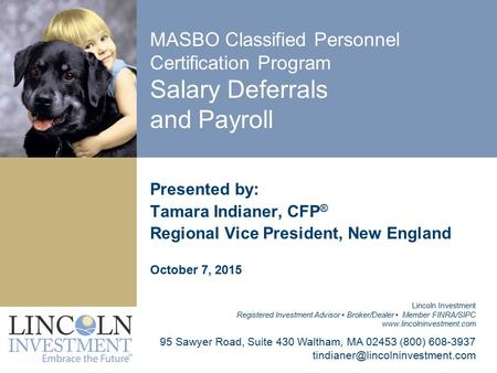 MASBO Classified Personnel Certification Program Salary Deferrals and Payroll Presented by: Tamara Indianer, CFP ® Regional Vice President, New England.