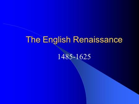 The English Renaissance 1485-1625. The Tudors In 1485, Henry Tudor united the Lancaster and the York families, and became Henry VII, King of England.