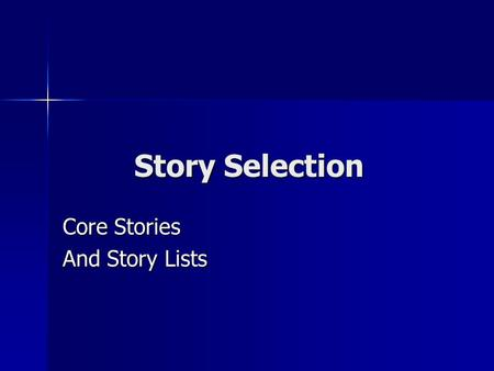 Story Selection Core Stories And Story Lists. The Story of the Bible The Story of the Bible –A compiled story of how God's Word was written down at God's.