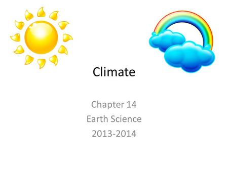 Climate Chapter 14 Earth Science 2013-2014. What is Climate? Thousands of years ago, Earth had much different weather patterns than today. Average temperature.