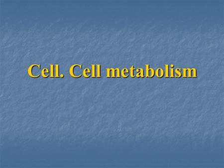 Cell. Cell metabolism. The main functions of the cell 1. Basic unit of life. The cell is the smallest part to which an organism can be reduced that still.