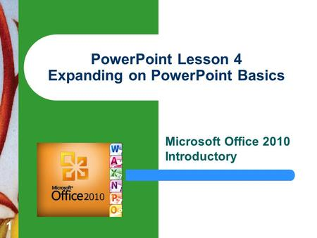 1 PowerPoint Lesson 4 Expanding on PowerPoint Basics Microsoft Office 2010 Introductory.