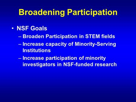 Broadening Participation NSF Goals –Broaden Participation in STEM fields –Increase capacity of Minority-Serving Institutions –Increase participation of.
