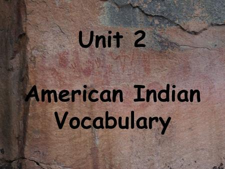 Unit 2 American Indian Vocabulary. ANCESTORS Relatives who lived before you.