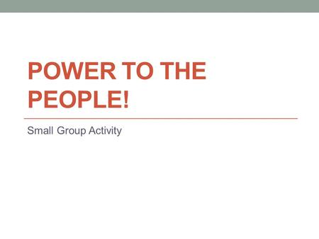 POWER TO THE PEOPLE! Small Group Activity. Proposal 1 The government should take over the railroads and run them. Right now, the railroads rip off the.