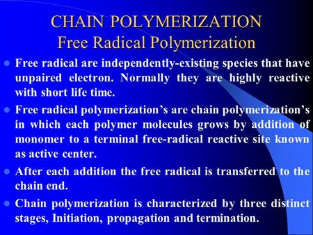 CHAIN POLYMERIZATION Free Radical Polymerization Free radical are independently-existing species that have unpaired electron. Normally they are highly.