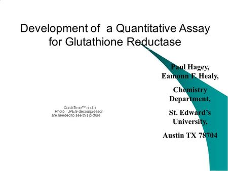 Development of a Quantitative Assay for Glutathione Reductase Paul Hagey, Eamonn F. Healy, Chemistry Department, St. Edward's University, Austin TX 78704.