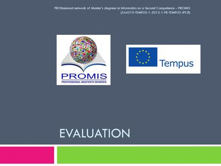 EVALUATION PROfessional network of Master's degrees in Informatics as a Second Competence – PROMIS (544319-TEMPUS-1-2013-1-FR-TEMPUS-JPCR)