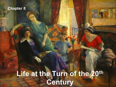 Life at the Turn of the 20 th Century Chapter 8. Objectives: To analyze significant turn-of-the century trends in such areas as technology, education,