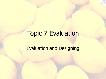 Evaluation and Designing