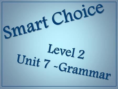 "Smart Choice Level 2 Unit 7 -Grammar. Comparative Adjectives We use comparative adjectives ( 형용사 ) when we compare TWO people or things. We use ""-er"""