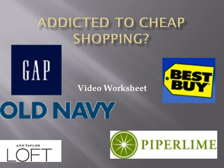 Video Worksheet.  Goods and Services  Manufactures and retailers have been able to cut costs.