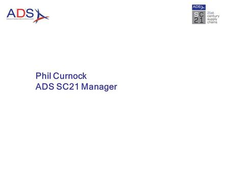 Phil Curnock ADS SC21 Manager.