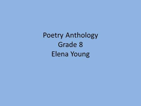 Poetry Anthology Grade 8 Elena Young. Table of Contents 1.) Legendary 2.) I Am 3.) Favorite Poem Tagxedoed 4.) Favorite Poem Non-Tagxedoed 5.) Sonnet.