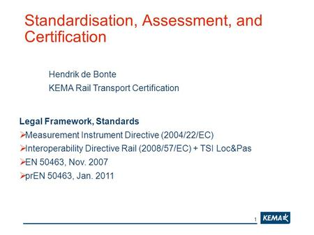 1 Standardisation, Assessment, and Certification Legal Framework, Standards  Measurement Instrument Directive (2004/22/EC)  Interoperability Directive.