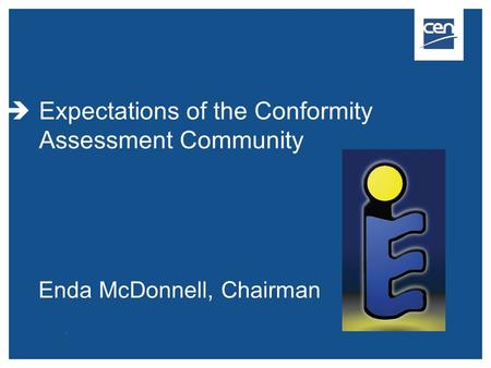  Expectations of the Conformity Assessment Community Enda McDonnell, Chairman.