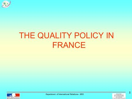 Department of International Relations– 2003 1 THE QUALITY POLICY IN FRANCE.