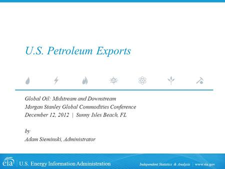 Www.eia.gov U.S. Energy Information Administration Independent Statistics & Analysis U.S. Petroleum Exports Global Oil: Midstream and Downstream Morgan.