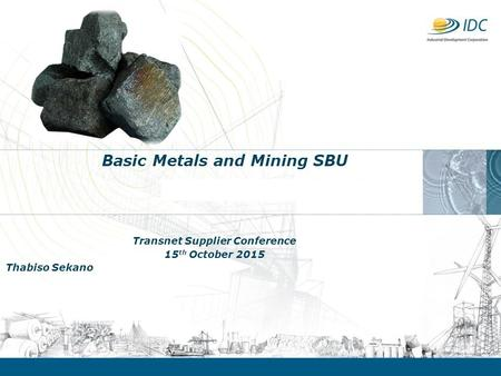 DRAFT Basic Metals and Mining SBU Transnet Supplier Conference 15 th October 2015 Thabiso Sekano.