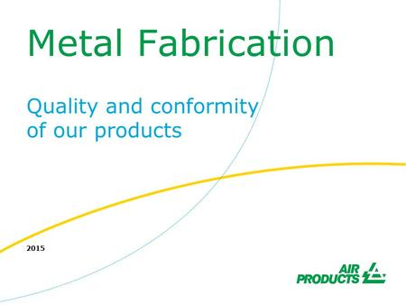 Metal Fabrication Quality and conformity of our products 2015.