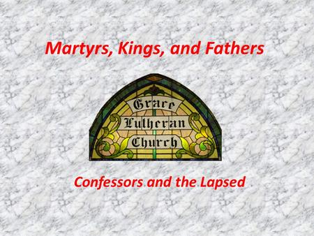 Martyrs, Kings, and Fathers Confessors and the Lapsed.