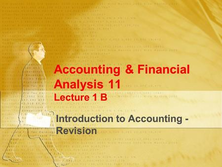 Accounting & Financial Analysis 11 Lecture 1 B Introduction to Accounting - Revision.