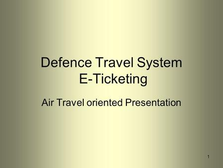 1 Defence Travel System E-Ticketing Air Travel oriented Presentation.