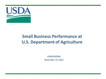 USDA/OSDBU November 19, 2015 Small Business Performance at U.S. Department of Agriculture.