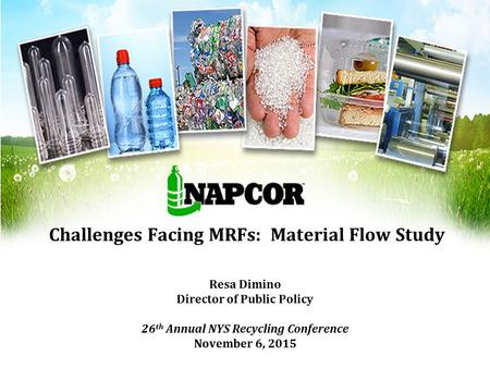 Challenges Facing MRFs: Material Flow Study Resa Dimino Director of Public Policy 26 th Annual NYS Recycling Conference November 6, 2015.