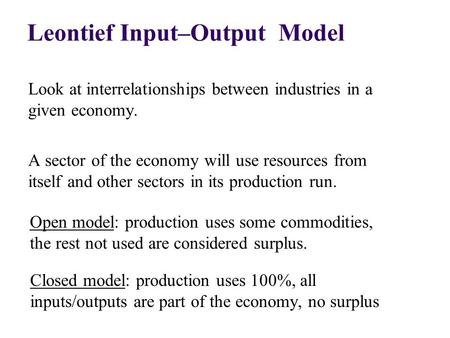 Look at interrelationships between industries in a given economy. A sector of the economy will use resources from itself and other sectors in its production.