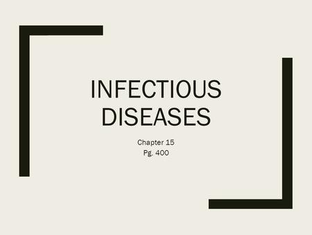 INFECTIOUS DISEASES Chapter 15 Pg. 400. INFECTIOUS DISEASE Diseases caused and transmitted from person to person, by microorganisms or their toxins. Also.