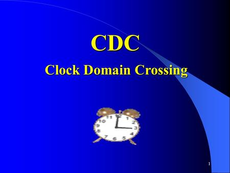 1 CDC Clock Domain Crossing. 2 Outline Introduction Introduction Basic terminology Basic terminology Types of synchronizers Types of synchronizers CDC.