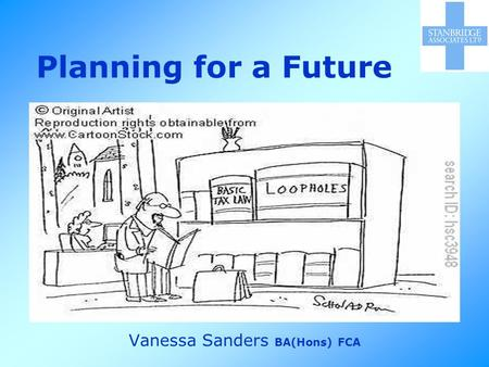 Planning for a Future Vanessa Sanders BA(Hons) FCA.