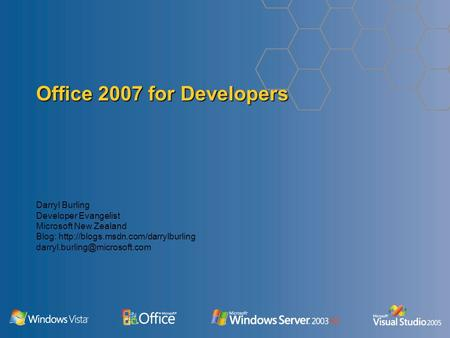 Office 2007 for Developers Darryl Burling Developer Evangelist Microsoft New Zealand Blog: